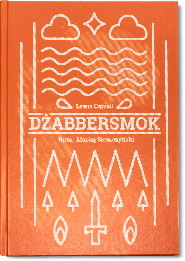 The orange hardcover of the book. Jabberwocky by Lewis Carrol, translated by Maciej Słomczyński. The cover itself shows a few simplistic designs of the sun, clouds, water, mountains, a forest, sword and fire.